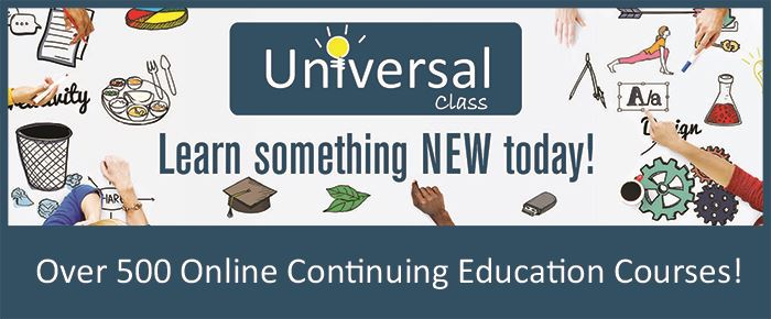 Universal Class.  Learn something new today!  Click here for over 500 online continuing education courses!